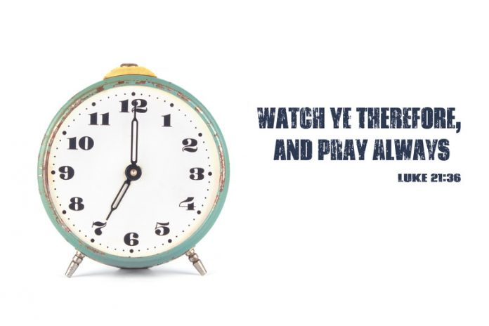Watch and pray; time